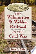 The Wilmington Weldon Railroad In The Civil War