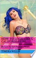 How To Look Like A California Girl
