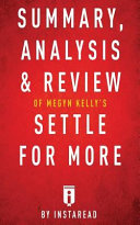 Summary  Analysis and Review of Megyn Kelly s Settle for More by Instaread
