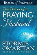 The Power of a Praying Husband Book of Prayers Book PDF