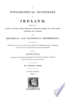 """A Topographical Dictionary of Ireland: Comprising the Several Counties, Cities, Boroughs, Corporate, Market, and Post Towns, Parishes, and Villages, with Historical and Statistical Descriptions..."" by Samuel Lewis"