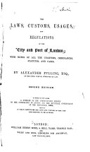 The Laws  Customs  Usages  and Regulations of the City and Port of London