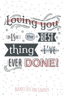 Loving You Is the Best Thing I ve Ever Done    Bucket List for Couples