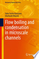Flow Boiling and Condensation in Microscale Channels Book