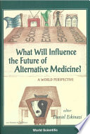 What Will Influence the Future of Alternative Medicine