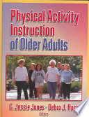 """Physical Activity Instruction of Older Adults"" by C. Jessie Jones, Debra J. Rose"