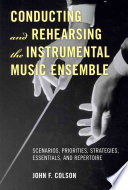 Conducting and Rehearsing the Instrumental Music Ensemble Book PDF