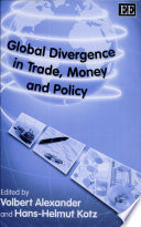 Global Divergence in Trade  Money and Policy