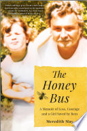 The Honey Bus  A Memoir of Loss  Courage and a Girl Saved by Bees