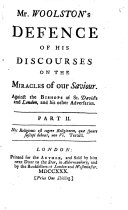 Mr  Woolston s Defence of His Discourses on the Miracles of Our Saviour  Against the Bishops of St  David s and London  and His Other Adversaries  Part II