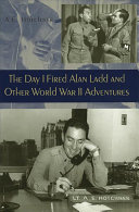 Pdf The Day I Fired Alan Ladd and Other World War II Adventures