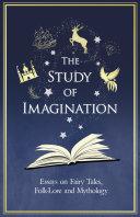 The Study of Imagination - Essays on Fairy Tales, Folk-Lore and Mythology Pdf/ePub eBook