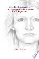 Murdered innocence Look through the eyes of serial killer Keith Jesperson