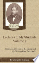 Charles Spurgeon Lectures To My Students Volume 4