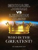 Michael Jordan vs LeBron James: Who is the Greatest?