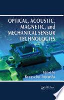 Optical Acoustic Magnetic And Mechanical Sensor Technologies Book PDF
