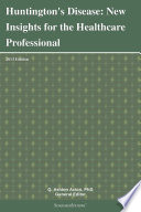 Huntington s Disease  New Insights for the Healthcare Professional  2013 Edition