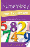 Numerology for Beginners, Easy Guide to Love, Money, Destiny by Gerie Bauer PDF