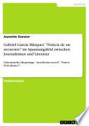 """Gabriel García Márquez' """"Noticia de un secuestro"""" im Spannungsfeld zwischen Journalismus und Literatur  : (Literarische) Reportage, """"non-fiction novel"""", """"Nuevo Periodismo""""?"""