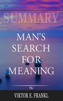 Summary of Man s Search for Meaning by Viktor E  Frankl
