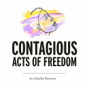 Contagious Acts of Freedom