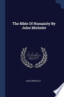 The Bible of Humanity by Jules Michelet