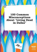 100 Common Misconceptions about Living Dead in Dallas