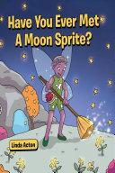 Have You Ever Met A Moon Sprite? Pdf/ePub eBook