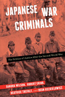 Japanese War Criminals: The Politics of Justice After the Second ...