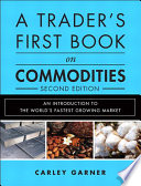 """A Trader's First Book on Commodities: An Introduction to the World's Fastest Growing Market"" by Carley Garner"