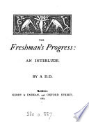The freshman's progress: an interlude [in verse] by a D.D.