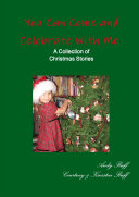 You Can Come and Celebrate With Me   A Collection of Christmas Stories