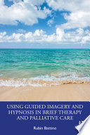 Using Guided Imagery and Hypnosis in Brief Therapy and Palliative Care Book