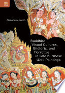 Buddhist Visual Cultures, Rhetoric, and Narrative in Late Burmese Wall Paintings