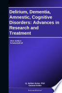 Delirium Dementia Amnestic Cognitive Disorders Advances In Research And Treatment 2011 Edition Book PDF