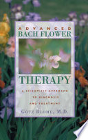 """""""Advanced Bach Flower Therapy: A Scientific Approach to Diagnosis and Treatment"""" by Götz Blome"""