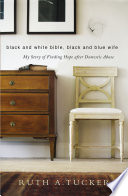 Black and White Bible, Black and Blue Wife  : My Story of Finding Hope after Domestic Abuse
