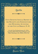 Fifty Seventh Annual Report Of The Receipts And Expenditures And Municipal Activities Of The City Of Berlin N H