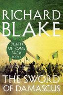 The Sword of Damascus  Death of Rome Saga Book Four