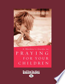 A Mother's Guide to Praying for Your Children (Large Print 16pt)