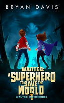 Wanted - a Superhero to Save the World