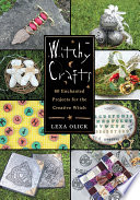 """Witchy Crafts: 60 Enchanted Projects for the Creative Witch"" by Lexa Olick"