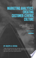 Marketing Analytics: Creating Customer Centric Culture