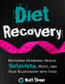 Diet Recovery: Restoring Hormonal Health, Metabolism, Mood and Your Relationship with Food