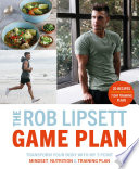 """The Rob Lipsett Game Plan: Transform Your Body with My 3 Point Mindset, Nutrition and Training Plan"" by Rob Lipsett"