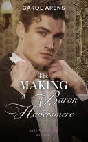The Making Of Baron Haversmere  Mills   Boon Historical