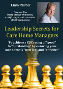 Leadership Secrets for Care Home Managers  To achieve a CQC rating of  good  to  outstanding  by ensuring your care home is  well led  and  effective