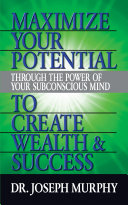 Maximize Your Potential Through the Power of Your Subconscious Mind to Create Wealth and Success [Pdf/ePub] eBook