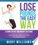 Lose Pounds The Easy Way A Complete Diet And Weight Loss Guide Book PDF