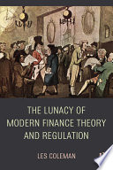 The Lunacy of Modern Finance Theory and Regulation Book